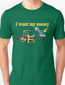 Funny! I Want My Money Backhoe Unisex T-Shirt