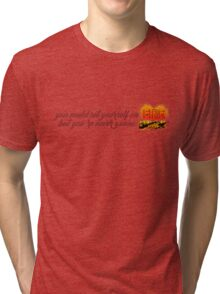 Never Gonna Burn Tri-blend T-Shirt