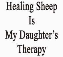 Healing Sheep Is My Daughter's Therapy  by supernova23