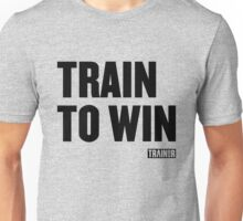 Train to Win Unisex T-Shirt