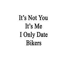 It's Not You It's Me I Only Date Bikers  by supernova23