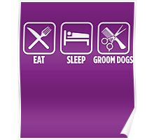 Eat Sleep Groom Dogs Poster