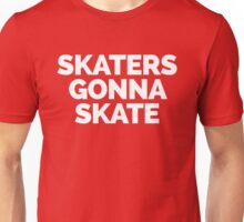 Skaters Gonna Skate Quote Unisex T-Shirt