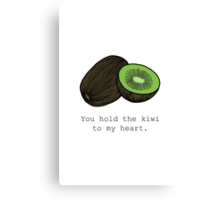 You hold the kiwi to my heart. (V2) Canvas Print