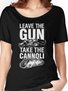Leave the Gun Take the Cannoli Godfather Movie Quote Women's Relaxed Fit T-Shirt