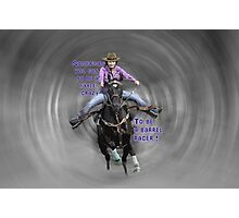 YOU GOT TO BE A LITTLE CRAZY COWGIRL Photographic Print