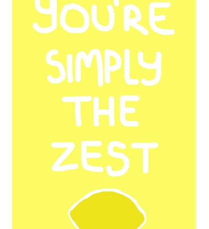 You're Simply the Zest Sticker