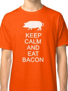 Keep Calm And Eat Bacon Classic T-Shirt