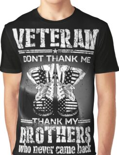 Veteran - don't thank me, thank my brothers who never came back Graphic T-Shirt