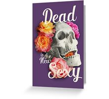 Dead Is The New Sexy Greeting Card