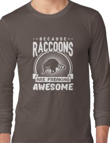 Because Raccoons Are Freaking Awesome Funny Raccoon Shirt Long Sleeve T-Shirt