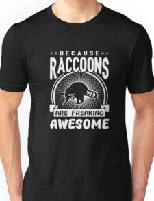 Because Raccoons Are Freaking Awesome Funny Raccoon Shirt Unisex T-Shirt