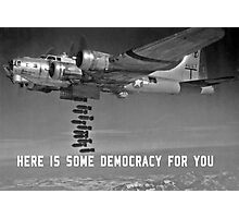Here is some democracy for you Photographic Print