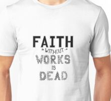 Faith without works is dead. Unisex T-Shirt