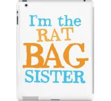 I'm the RAT BAG sister iPad Case/Skin