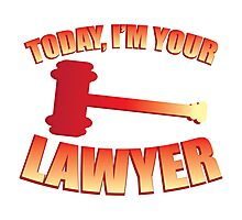 Today, I'm your LAWYER Photographic Print