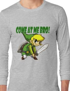 come at me brooo !!! Long Sleeve T-Shirt