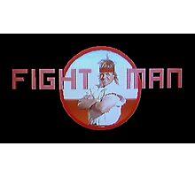 FIGHT MAN! Photographic Print