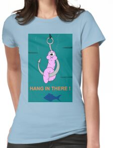 Hang In There, Worm Womens Fitted T-Shirt