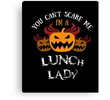 Halloween Costume: You Can't Scare Me I'm A Lunch Lady Canvas Print
