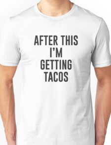 After This I'm Getting Tacos Unisex T-Shirt
