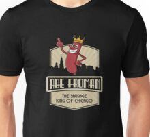 ABE FROMAN THE SAUSAGE KING OF CHICAGO SHIRTS Unisex T-Shirt