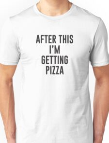 After This I'm Getting Pizza Unisex T-Shirt