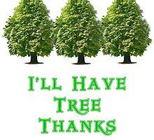 I'll Have Tree Thanks  by Martin Rosenberger