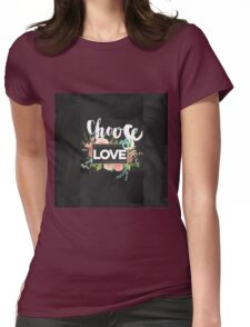 Choose love.typography,cool text, rustic,floral,flowers,shabby chic, country chic, black board background, chalk text, modern,trendy,girly Womens Fitted T-Shirt