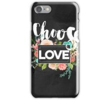 Choose love.typography,cool text, rustic,floral,flowers,shabby chic, country chic, black board background, chalk text, modern,trendy,girly iPhone Case/Skin