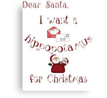 Christmas Products - I Want a Hippopotamus for Christmas Canvas Print