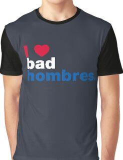 I Heart Bad Hombres Graphic T-Shirt