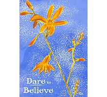 "Whimsical Floral Quote Print: ""Dare to Believe"" Photographic Print"