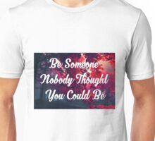 Be Someone Nobody Thought You Could Be Reverse Unisex T-Shirt