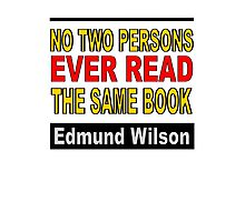 No Two Persons Ever Read the Same Book Photographic Print