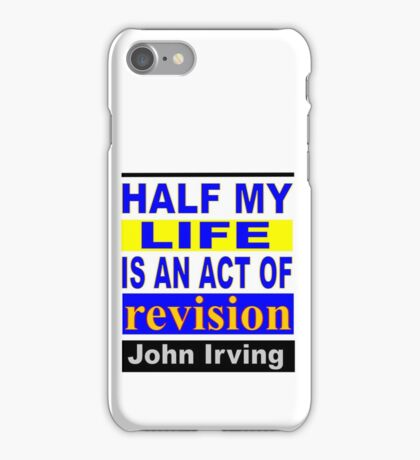 Half My Life is an Act of Revision iPhone Case/Skin