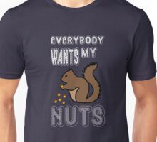 Does everyone want your nuts? Unisex T-Shirt