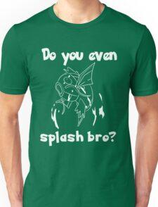 Do you even splash bro? Unisex T-Shirt