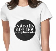 Catcalls are NOT Compliments Womens Fitted T-Shirt