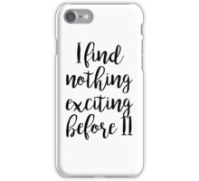 Gilmore Girls - I find nothing exciting before 11 iPhone Case/Skin