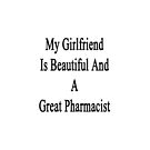 My Girlfriend Is Beautiful And A Great Pharmacist  by supernova23