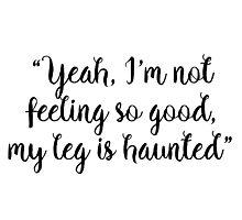 Gilmore Girls - My leg is haunted Photographic Print