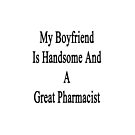 My Boyfriend Is Handsome And A Great Pharmacist  by supernova23