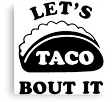 Let's Talk About It TACOS, Canvas Print