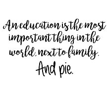 Gilmore Girls - An education is he most important thing in the world Photographic Print