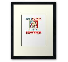 PROUD TO BE A NASTY WOMAN  Framed Print