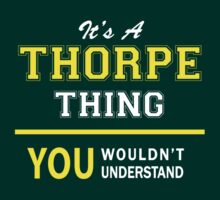 It's A THORPE thing, you wouldn't understand !! by satro