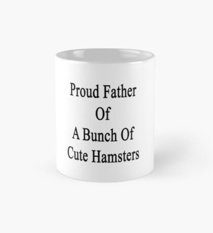 Proud Father Of A Bunch Of Cute Hamsters Mug