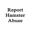 Report Hamster Abuse  by supernova23