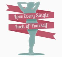 Love Every Single Inch of Yourself by beckahbug